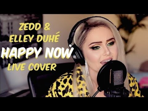 Zedd & Elley Duhé  - Happy now (Live Cover)