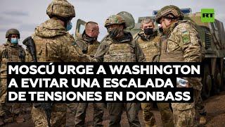 Moscú urge a Washington a evitar una escalada de tensiones en Donbass