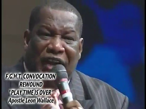 """""""PLAY TIME IS OVER"""" APOSTLE LEON WALLACE"""