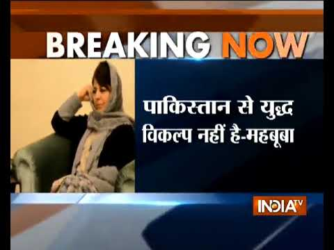 Dialogue with Pakistan necessary, says Jammu and Kashmir CM Mehbooba Mufti