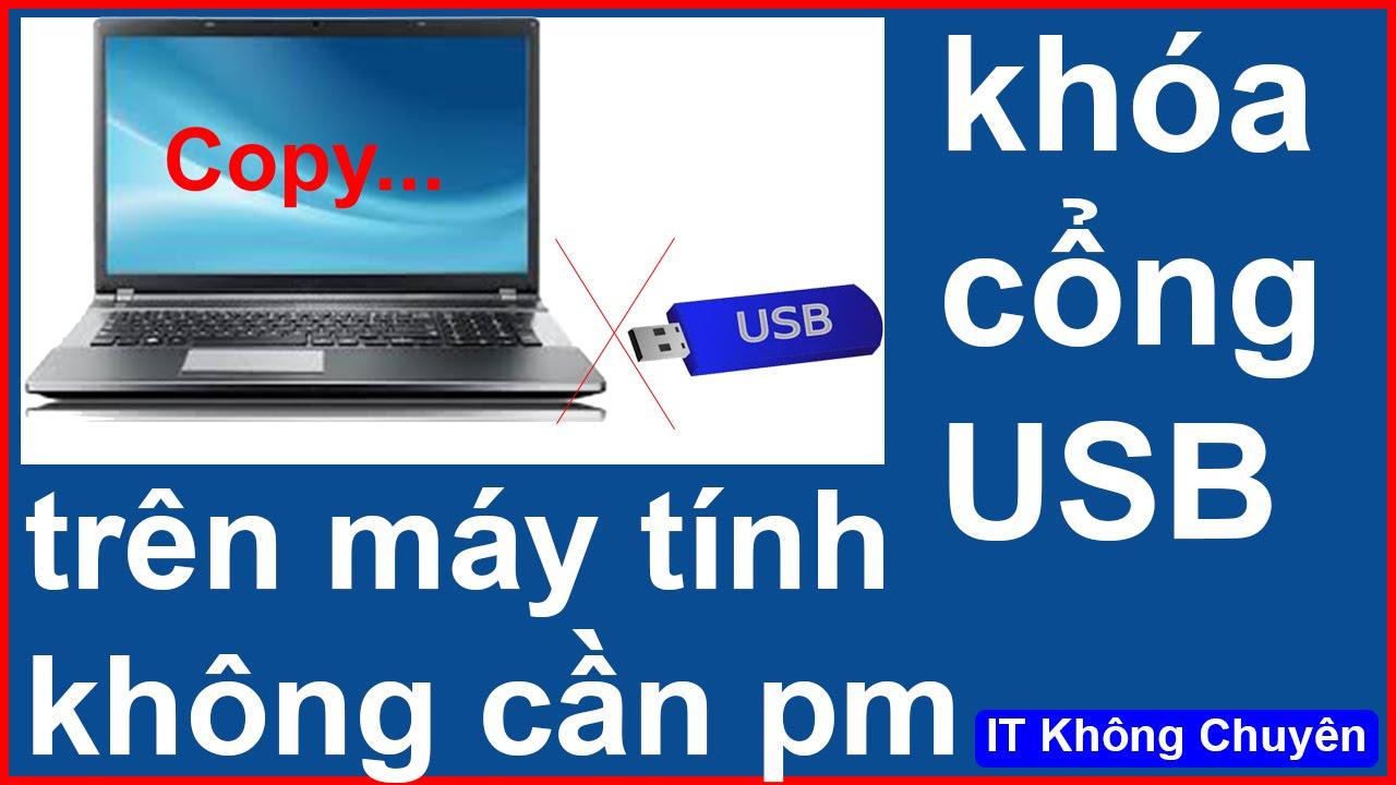 Hướng dẫn cách  khóa cổng USB, chống sao chép, chống virus   [IT Không Chuyên]