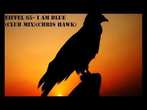 Eiffel 65- I Am Blue(CLUB MIX)(Chris Hawk)
