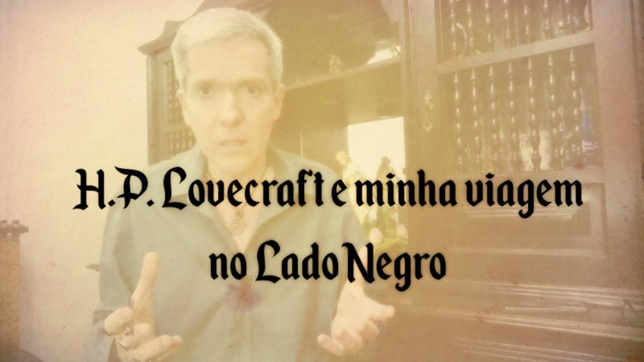 H.P. Lovecraft e minha viagem no LADO NEGRO