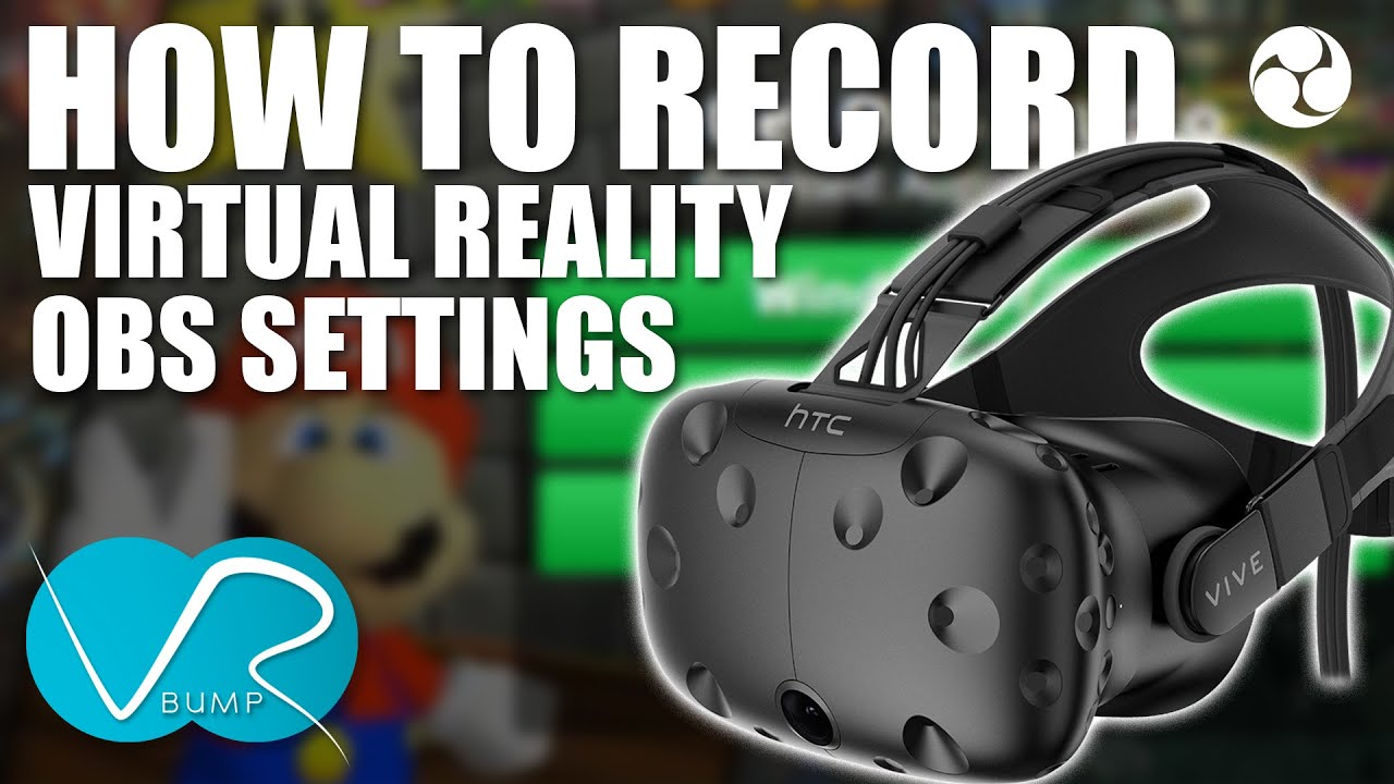HOW TO RECORD STEAM VR GAME PLAY - OBS SETTINGS - VR BUMP