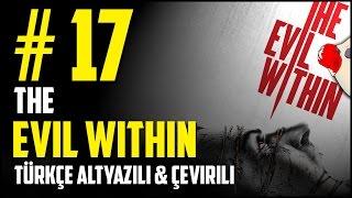 The Evil Within #17 Ölmeyen Yaratık! (Türkçe Altyazılı)