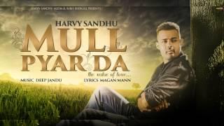 Mull Pyar Da | Harvy Sandhu Feat Deep Jandu | New Punjabi Songs 2018