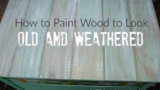 How To Paint Wood To Look Old and Weathered