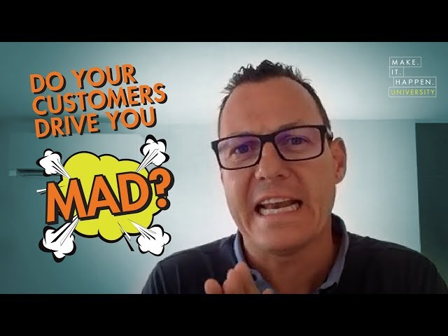 Do your customers drive you mad?