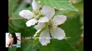 Lia - Last regrets ~acoustic version~
