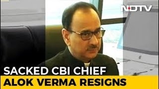 "Sacked CBI Chief Alok Verma Resigns, Says ""Natural Justice Was Scuttled"""