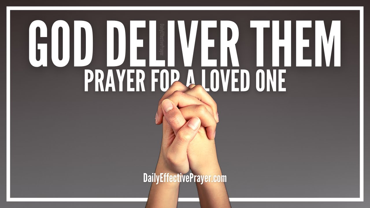 Prayer For Deliverance Of a Loved One   How To Pray For Loved Ones