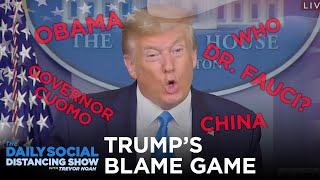 Trump Blames Everyone But Himself For Coronavirus   The Daily Show