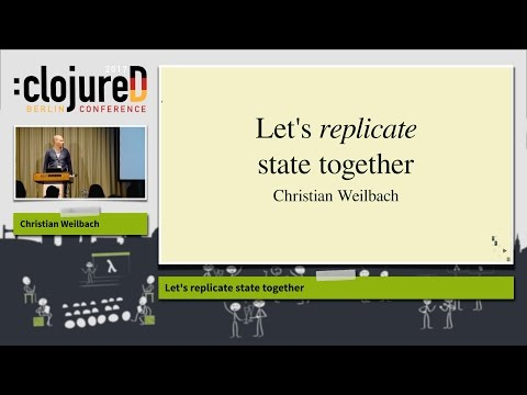 "clojureD 2017: ""Let's replicate state together"" by Christian Weilbach"