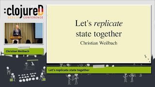 """clojureD 2017: """"Let's replicate state together"""" by Christian Weilbach"""