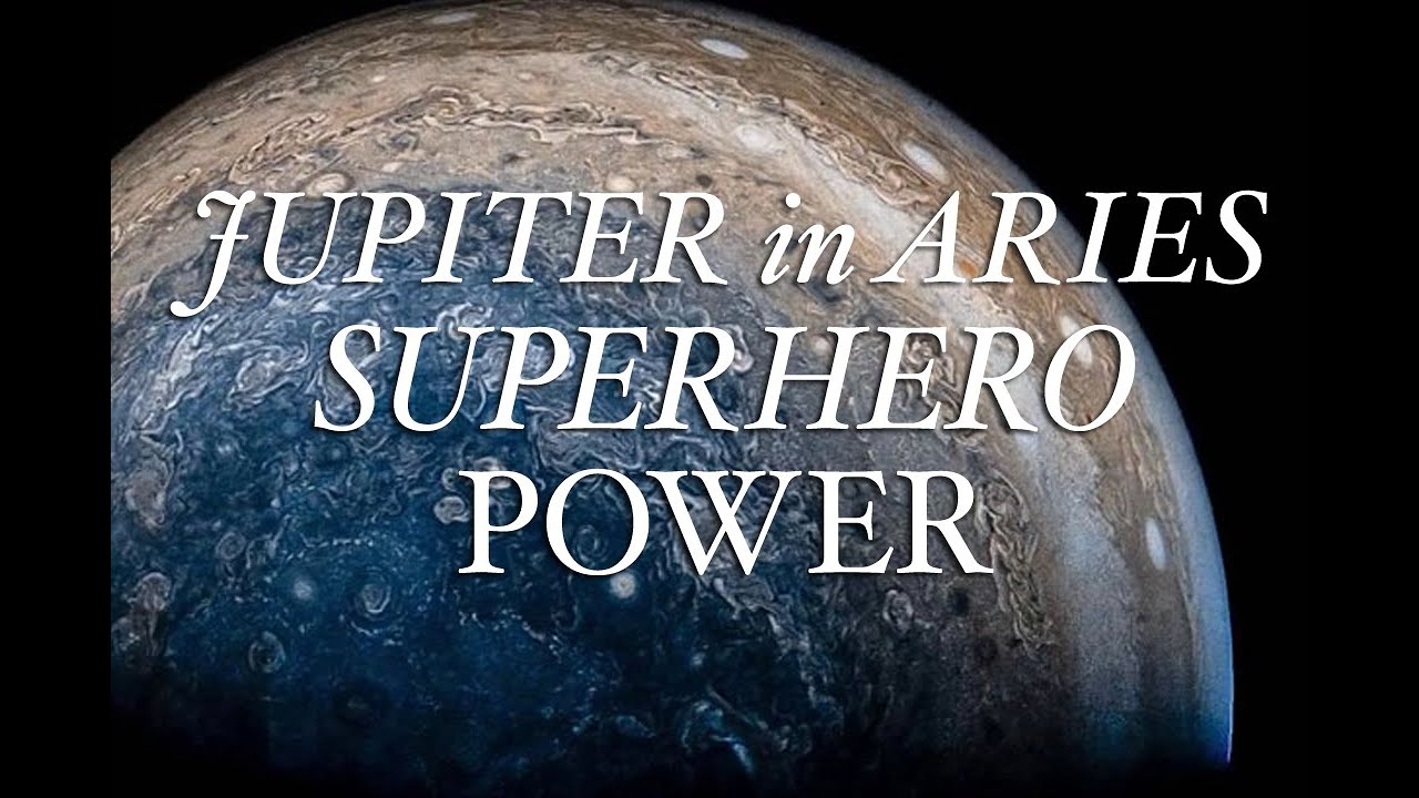 JUPITER IN ARIES: Your Superhero Power!