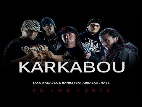 T.O.X Ft El Hass & Abrasax: Karkabou قرقابو (Clip Officiel)