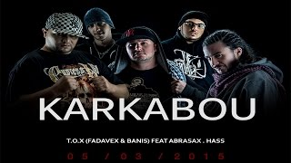 T.O.X Ft El Hass & Abrasax: Karkabou قرقابو (Clip Officie