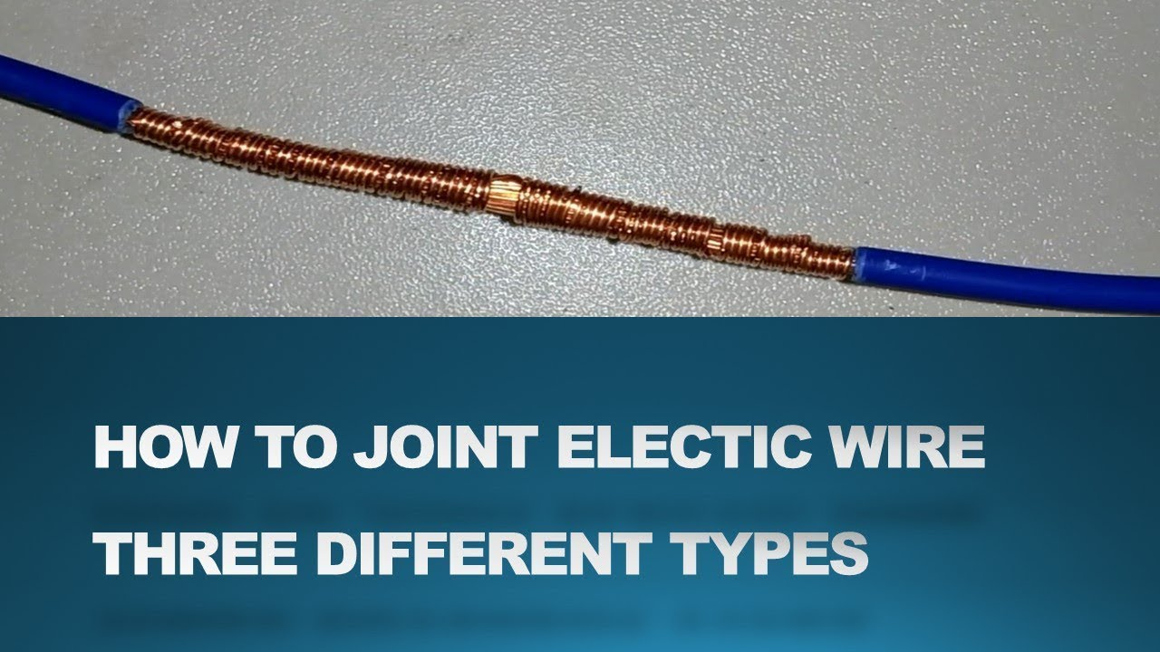 Proper Joint Of Electric Wire Three Different Types Of Electrical Joints Youtube