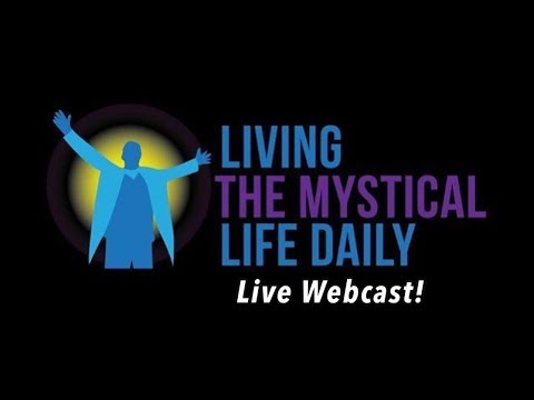 Living the Mystical Webcast August 8th, 2017