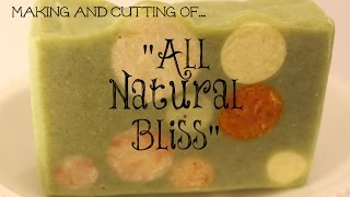Making and Cutting - All Natural Bliss - Cold Process Soap