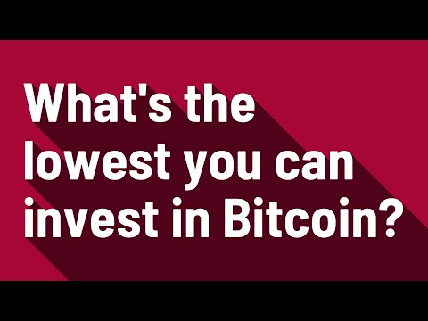 What's The Lowest You Can Invest In Bitcoin?