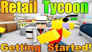 [ROBLOX: Retail Tycoon] - Getting Started TUTORIAL + Tips/Basics!
