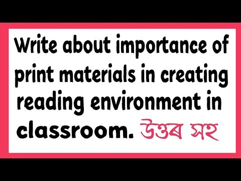 Write about the importance of prints materials in creating reading environment in your classroom.