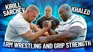 ARM WRESTLING AND GRIP STRENGTH WITH KIRILL SARCHEV AND KHALED