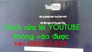 Cách khắc phục lỗi Youtube trên Android Box không vào được/ NgoanVăntivi
