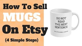 How To Sell Mugs On Etsy(tm) - 4 Simple Steps