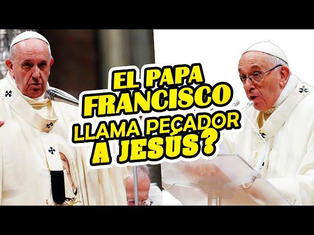 El Papa Francisco se cree más santo que Jesús y llama a Jesús pecador