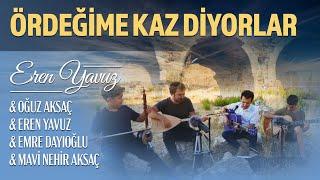 ÖRDEĞİME KAZ DİYORLAR Oğuz Aksaç & Eren Yavuz & Emre Dayıoğlu & Mavi Nehir Aksaç Resimi