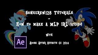 Soniccrew128 Tutorials - How to Make A MLP IRL Video