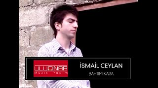 İsmail Ceylan - Bahtım Kara   Resimi