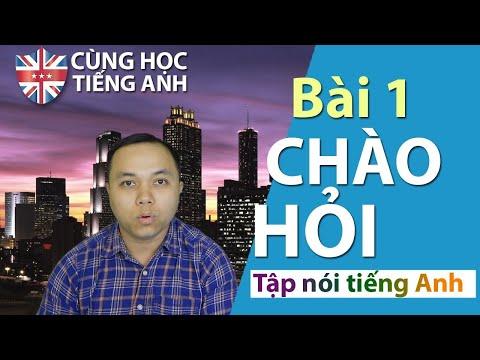 [Tập nói tiếng Anh] - Bài 1: Chào hỏi bằng tiếng Anh -Cho người Việt ở Hải ngoại