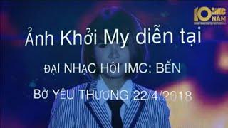 Ảnh Khởi My diễn tại ĐẠI NHẠC HỘI IMC: BẾN BỜ YÊU THƯƠNG 22/4/2018