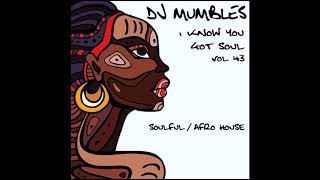 SOULFUL AFRO HOUSE MIX JULY 2018 - DJ MUMBLES - I KNOW YOU GOT SOUL VOL. 43