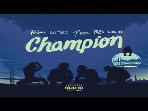 Kehlani, Iamsu!, G-Eazy & Lil B - Champion