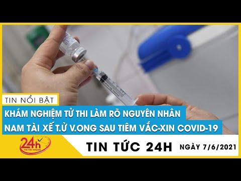 Bắc Giang: Khẩn điều tra nguyên nhân tài xế tử vong sau 6 giờ tiêm vaccine phòng COVID-19   TV24h