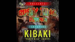 Kibaki - Party Nice [Rusty Zinc Riddim] June 2018