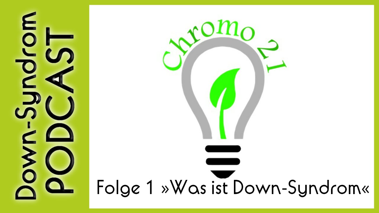 Mosaik Trisomie 21 Down Syndrom Podcast Folge 1 Was Ist Down Syndrom Chromosom 21 Laura21 De
