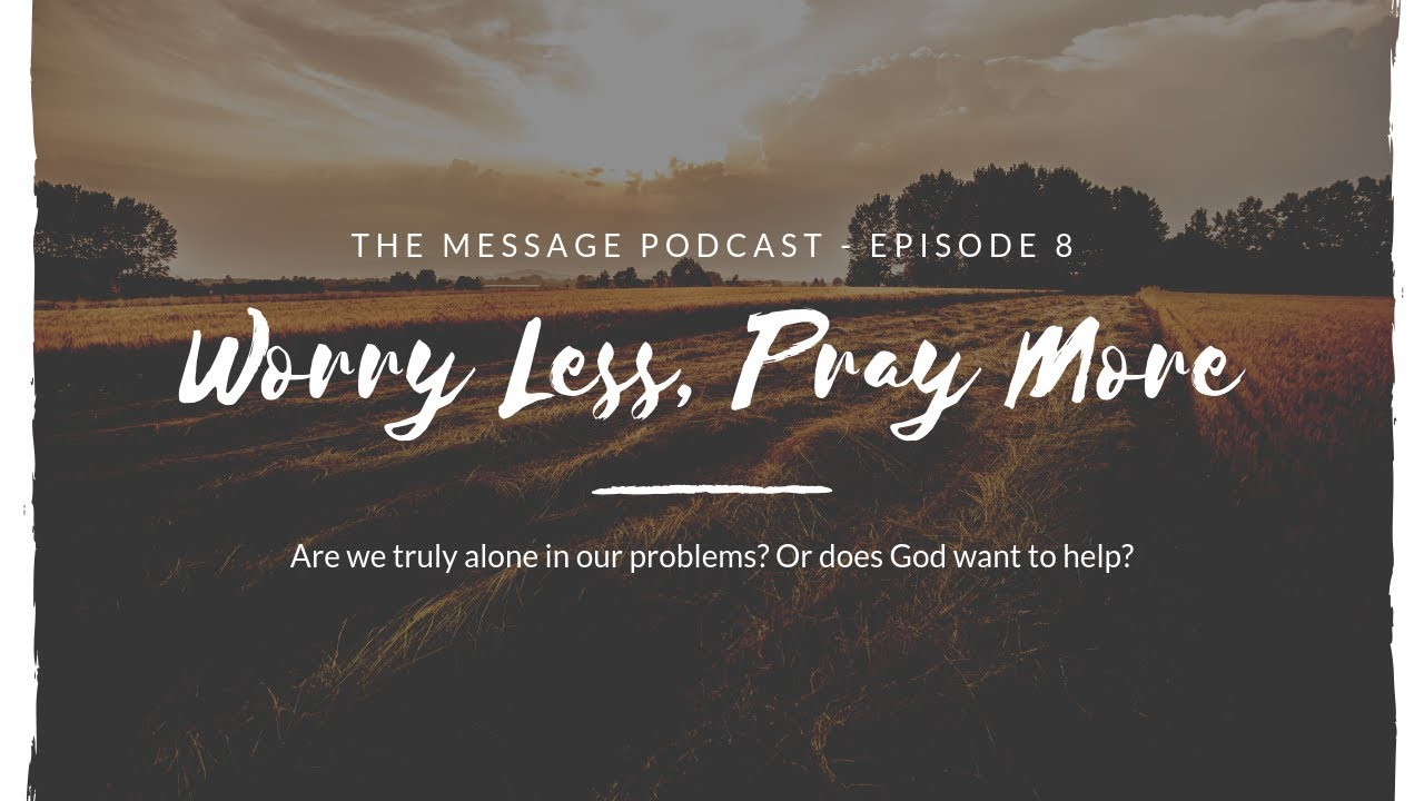 Ep  8 - Worry Less, Pray More