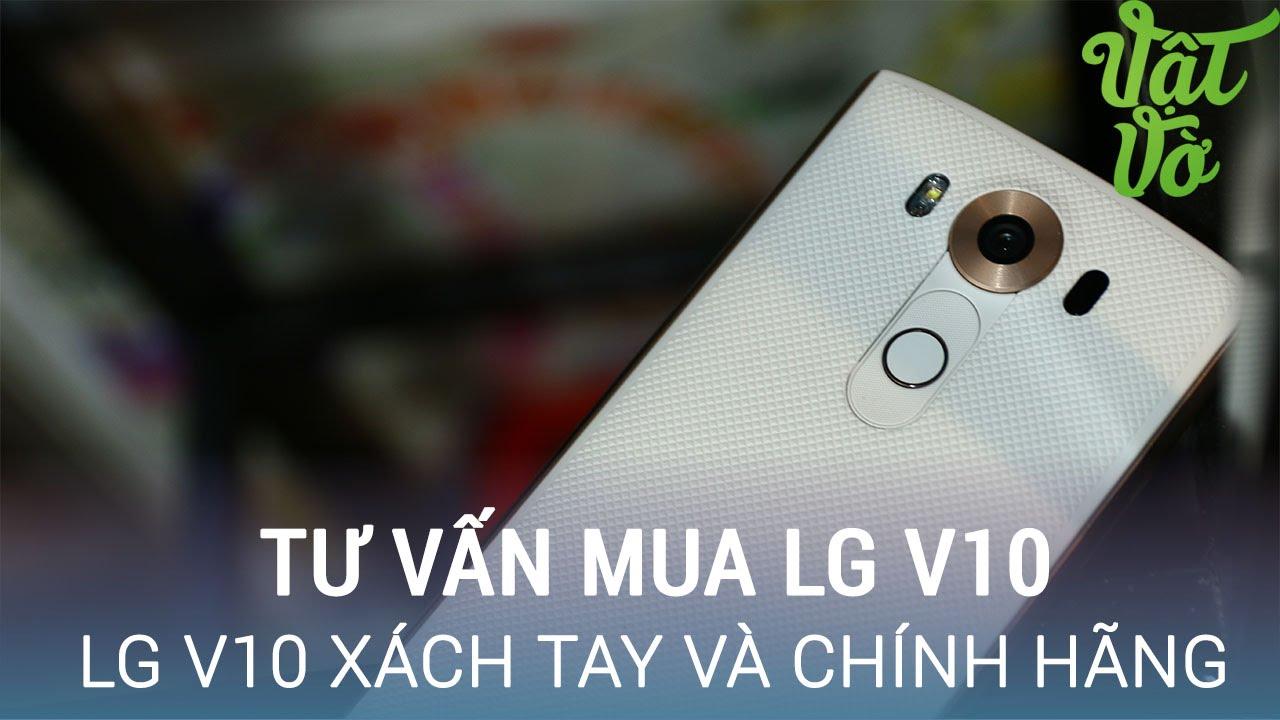 Vật Vờ| Mua LG V10 chính hãng hay xách tay?