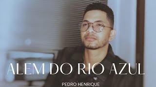 Além do Rio Azul - Pedro Henrique [COVER]