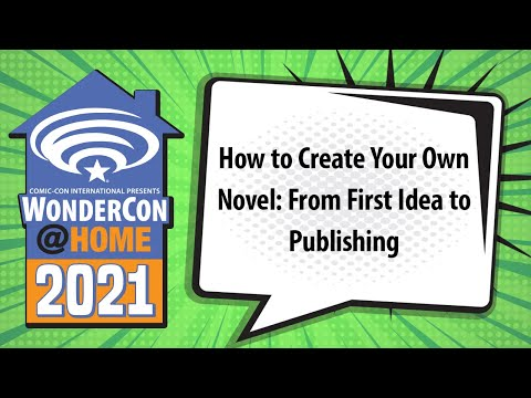 How to Create Your Own Novel: From First Idea to Publishing   WonderCon@Home 2021