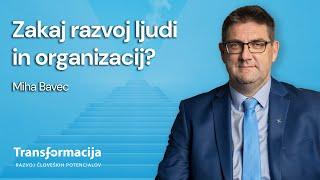 Zakaj razvoj ljudi in organizacij (Miha Bavec)