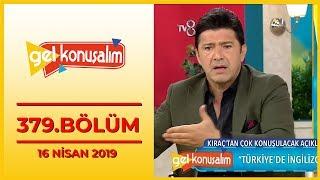 Gel Konuşalım 379. Bölüm - 16 Nisan 2019
