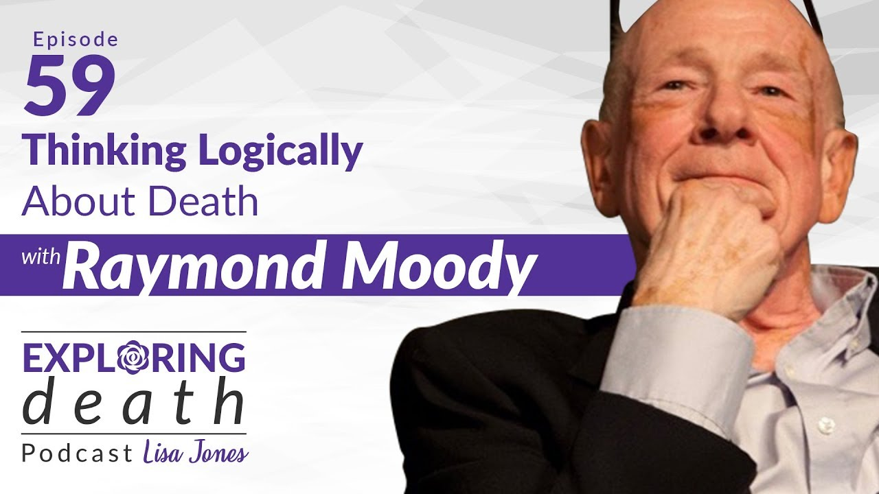 The Exploring Death Podcast: Thinking Logically About Death with Dr   Raymond Moody - Episode 59