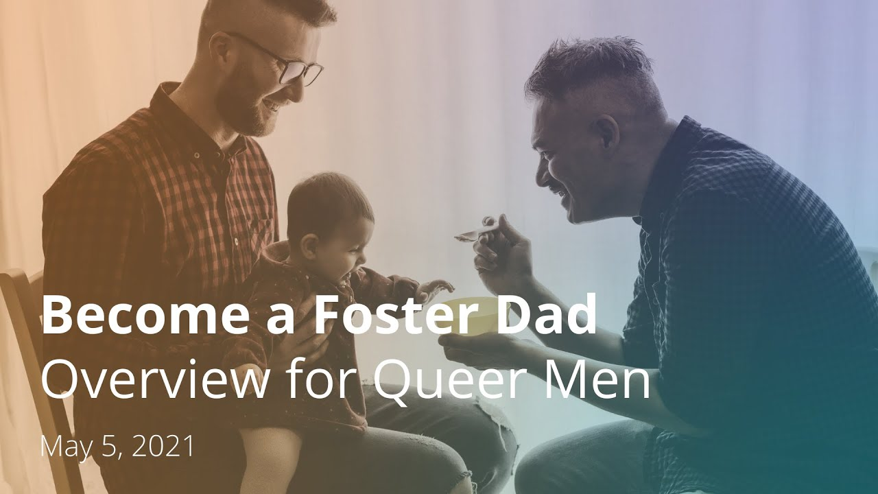 Become A Foster Dad: Overview for Queer Men Webinar
