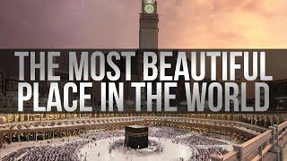 The Most Beautiful Place In The World - Makkah, Mecca, Saudi Arabia.